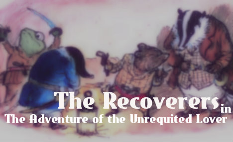 THE RECOVERERS in: THE ADVENTURE OF THE UNREQUITED LOVER
