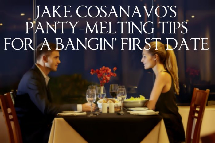 JAKE COSANAVO'S PANTY-MELTING TIPS FOR A BANGIN' FIRST DATE