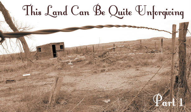 THIS LAND CAN BE QUITE UNFORGIVING (Part 1)